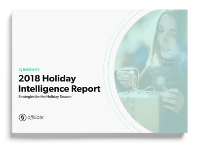 CJ Affiliate's Holiday Intelligence Report 2018
